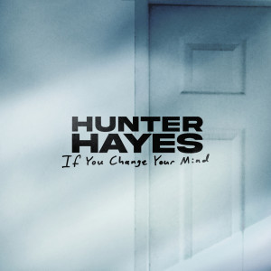 Album If You Change Your Mind from Hunter Hayes