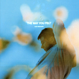 Listen to The Way You Felt song with lyrics from Alec Benjamin