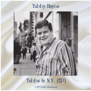 Album Tubbs In N.Y. (EP) (All Tracks Remastered) from Tubby Hayes
