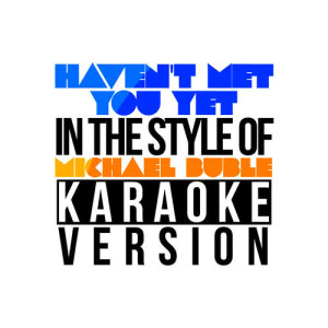 Karaoke - Ameritz的專輯Haven't Met You Yet (In the Style of Michael Buble) [Karaoke Version] - Single