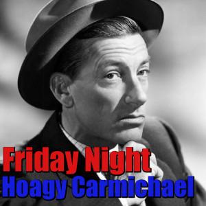 Hoagy Carmichael的專輯Friday Night