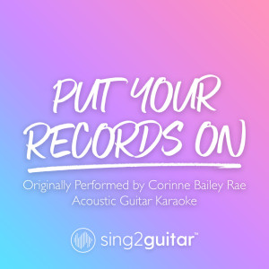Sing2Guitar的專輯Put Your Records On (Originally Performed by Corinne Bailey Rae)