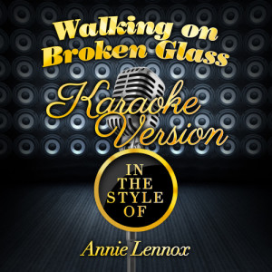 Karaoke - Ameritz的專輯Walking on Broken Glass (In the Style of Annie Lennox) [Karaoke Version] - Single