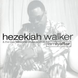 Album Family Affair from Hezekiah Walker & The Love Fellowship Crusade Choir