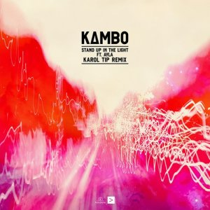 Album Stand Up In The Light (feat. Ayla) [Karol Tip Remix] from Kambo
