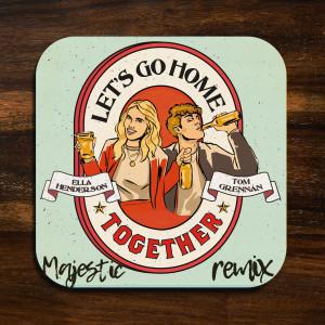 Let's Go Home Together (Majestic Remix) dari Ella Henderson