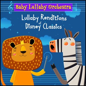 Baby Lullaby Orchestra的專輯Lullaby Renditions of Disney Classics