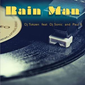Listen to Rain Man (feat. DJ Sonic & Paul B) song with lyrics from DJ Tokzen
