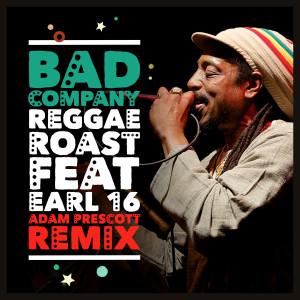 Reggae Roast的專輯Bad Company (feat. Earl 16) (Adam Prescott Remix)