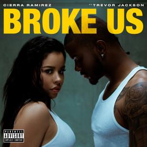 Listen to Broke Us (Explicit) song with lyrics from Cierra Ramirez