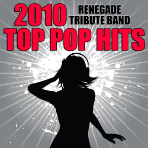 Album 2010 Top Pop Hits from Renegade Hit Makers