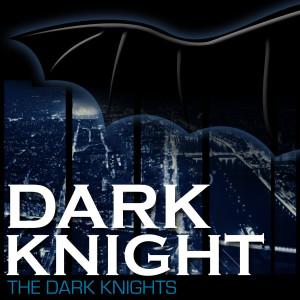 The Dark Knights的專輯Dark Knight