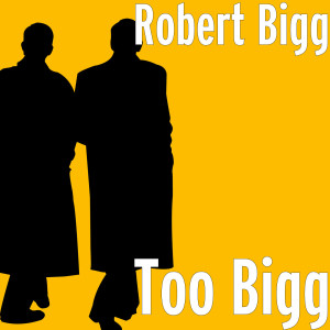 Album Too Bigg from Robert Bigg