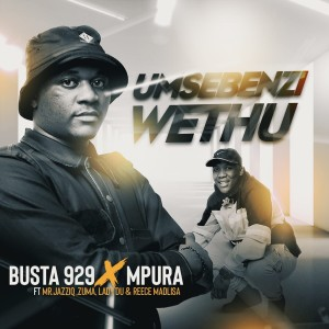 Listen to Umsebenzi Wethu song with lyrics from Busta 929