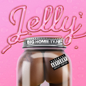 Album Jelly (Explicit) from Big Homie Ty.Ni