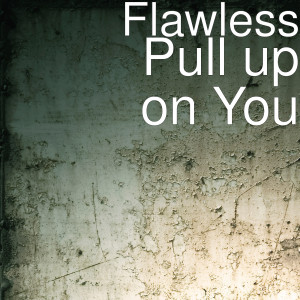 Album Pull up on You (Explicit) from Flawless