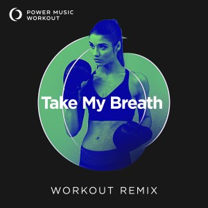 Album Take My Breath - Single from Power Music Workout