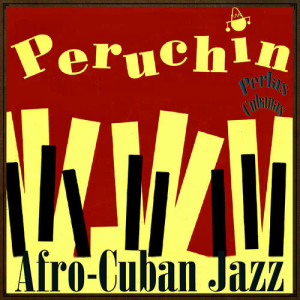 Album Perlas Cubanas: Afro-Cuban Jazz from Peruchin
