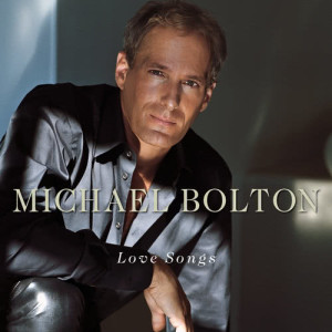Michael Bolton的專輯Love Songs