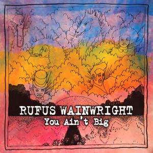 Album You Ain't Big from Rufus Wainwright