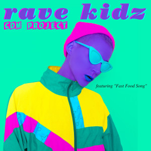 """Rave Kidz - Featuring """"Fast Food Song"""""""
