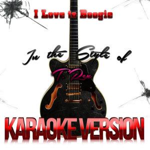 Karaoke - Ameritz的專輯I Love to Boogie (In the Style of T. Rex) [Karaoke Version] - Single