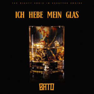 Listen to ICH HEBE MEIN GLAS song with lyrics from Bato