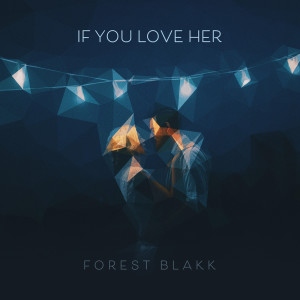 Album If You Love Her from Forest Blakk