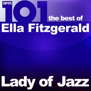 Ella Fitzgerald的專輯101 - Lady of Jazz - The Best of Ella Fitzgerald