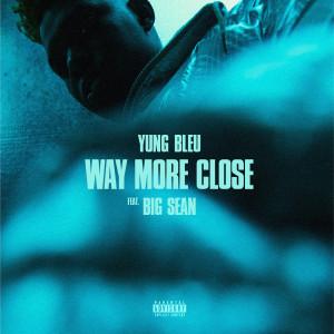 Album Way More Close (feat. Big Sean) (Explicit) from Yung Bleu