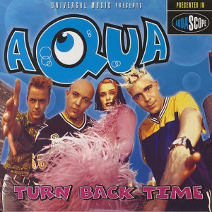 Listen to Turn Back Time song with lyrics from Aqua
