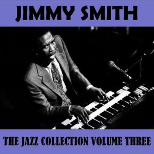 Jimmy Smith的專輯The Jazz Collection Volume Three