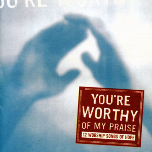 Album You're Worthy Of My Praise from Maranatha! Vocal Band