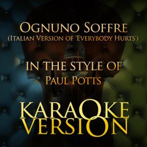 Karaoke - Ameritz的專輯Ognuno Soffre (Italian Version Of 'Everybody Hurts') [In the Style of Paul Potts] [Karaoke Version] - Single