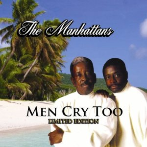 Album Men Cry Too from The Manhattans feat. Gerald Alston & Blue Lovett