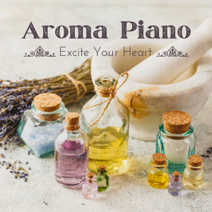 Relaxing BGM Project的專輯Aroma Piano - Excite Your Heart