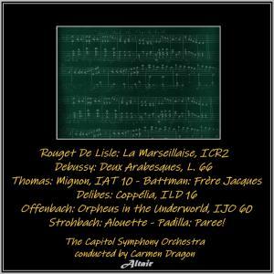The Capitol Symphony Orchestra的專輯Rouget De Lisle: La Marseillaise, Icr2 - Debussy: Deux Arabesques, L. 66 - Thomas: Mignon, Iat 10 - Battman: Frère Jacques - Delibes: Coppélia, Ild 16 - Offenbach: Orpheus in the Underworld, Ijo 60 - Strohbach: Alouette - Padilla: Paree! (Live)