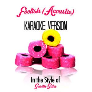 Karaoke - Ameritz的專輯Foolish (Acoustic) [In the Style of Gareth Gates] [Karaoke Version] - Single
