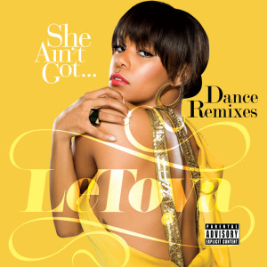 She Ain't Got... Dance Remixes 2009 LeToya