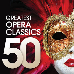 Chopin----[replace by 16381]的專輯50 Greatest Opera Classics