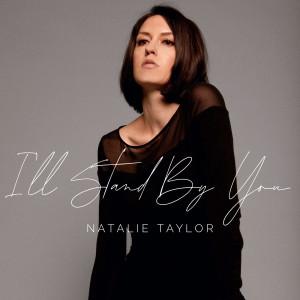 I'll Stand by You dari Natalie Taylor