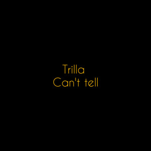 Album Can't Tell (Explicit) from Trilla