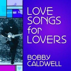 Love Songs for Lovers dari Bobby Caldwell
