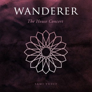 Wanderer (The House Concert) dari Sami Yusuf