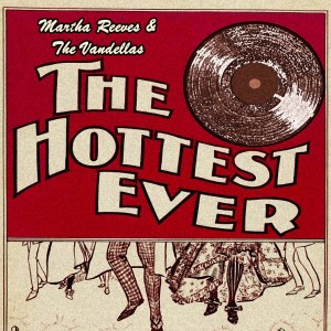 Album The Hottest Ever from Martha Reeves & The Vandellas