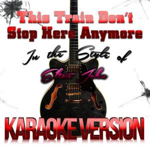 Karaoke - Ameritz的專輯This Train Don't Stop Here Anymore (In the Style of Elton John) [Karaoke Version] - Single