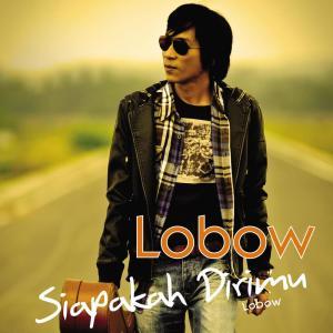 Siapakah Dirimu - Single dari Lobow