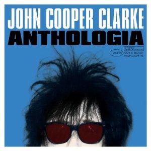 Album Anthologia from John Cooper Clarke
