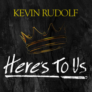 Album Here's To Us from Kevin Rudolf