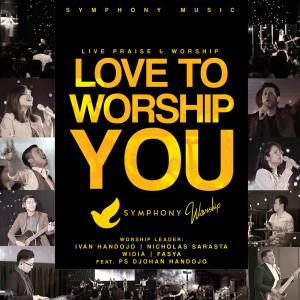 Love to Worship You (Live) [feat. Ps Djohan Handojo] dari Symphony Worship